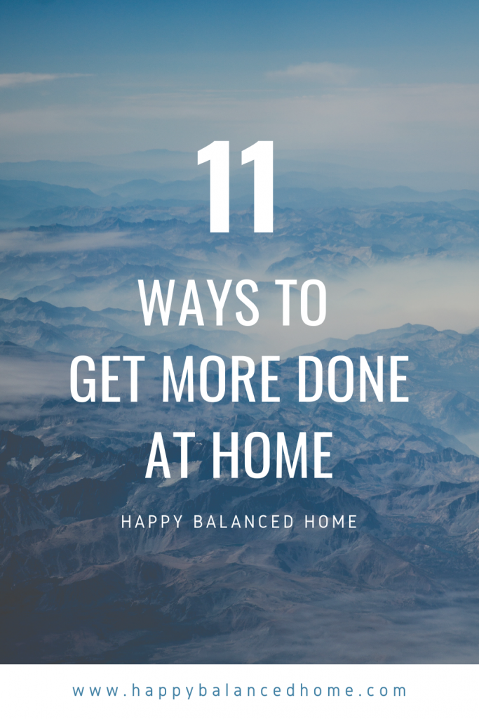 11 ways to get more done at home